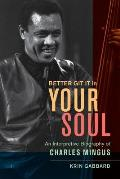 Better Git It in Your Soul An Interpretive Biography of Charles Mingus