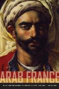 Arab France: Islam and the Making of Modern Europe, 1798-1831