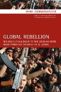 Global Rebellion Religious Challenges To The Secular State From Christian Militias To Al Qaeda
