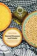 Beyond Hummus & Falafel Social & Political Aspects of Palestinian Food in Israel