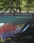 Fish in the Forest Salmon & the Web of Life
