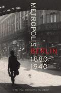 Metropolis Berlin, 1880-1940