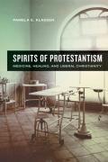 Spirits of Protestantism Medicine Healing & Liberal Christianity