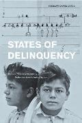 States of Delinquency Race & Science in the Making of Californias Juvenile Justice System