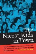 Nicest Kids In Town American Bandstand Rock N Roll & The Struggle For Civil Rights In 1950s Philadelphia