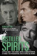 Distilled Spirits Getting High Then Sober with a Famous Writer a Forgotten Philosopher & a Hopeless Drunk - Signed Edition