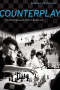 Counterplay An Anthropologist at the Chessboard
