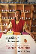 Healing Elements Efficacy & the Social Ecologies of Tibetan Medicine