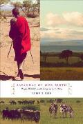 Savannas of Our Birth: People, Wildlife, and Change in East Africa