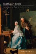Sovereign Feminine: Music and Gender in Eighteenth-Century Germany