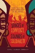 Spaces Of Conflict Sounds Of Solidarity Music Race & Spatial Entitlement In Los Angeles