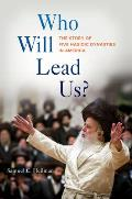Who Will Lead Us The Story of Five Hasidic Dynasties in America
