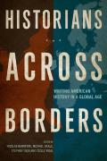Historians Across Borders: Writing American History in a Global Age