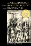 Imperial Ideology & Provincial Loyalty In The Roman Empire