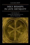 Holy Bishops In Late Antiquity The Nature Of Christian Leadership In An Age Of Transition