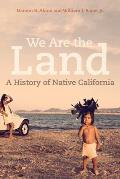 We Are the Land A History of Native California