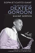 Sophisticated Giant The Life & Legacy of Dexter Gordon