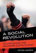 Social Revolution Politics & The Welfare State In Iran