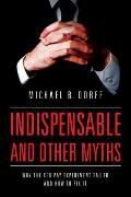 Indispensable and Other Myths: Why the CEO Pay Experiment Failed and How to Fix It