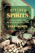 Divided Spirits: Tequila, Mezcal, and the Politics of Production
