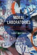 Moral Laboratories Family Peril & The Struggle For A Good Life