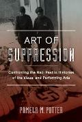 Art of Suppression, Volume 50: Confronting the Nazi Past in Histories of the Visual and Performing Arts