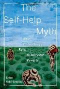 Self Help Myth How Philanthropy Fails To Alleviate Poverty