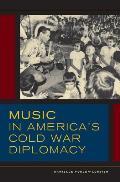 Music in America's Cold War Diplomacy, Volume 18