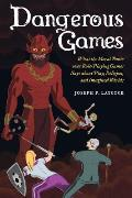 Dangerous Games What the Moral Panic Over Role Playing Games Says about Play Religion & Imagined Worlds