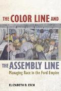 The Color Line and the Assembly Line: Managing Race in the Ford Empire