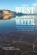 The West Without Water: What Past Floods, Droughts, and Other Climatic Clues Tell Us about Tomorrow