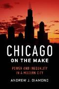 Chicago on the Make Power & Inequality in a Modern City