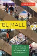 El Mall The Spatial & Class Politics Of Shopping Malls In Latin America