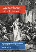 Archaeologies of Colonialism: Consumption, Entanglement, and Violence in Ancient Mediterranean France
