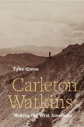Carleton Watkins Making the West American
