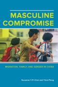 Masculine Compromise: Migration, Family, and Gender in China