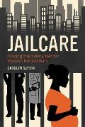 Jailcare Finding The Safety Net For Women Behind Bars