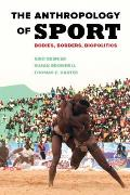 Anthropology Of Sport Bodies Borders Biopolitics