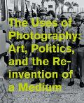 Uses of Photography Art Politics & the Reinvention of a Medium