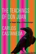 Teachings of Don Juan A Yaqui Way of Knowledge