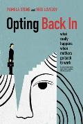 Opting Back in: What Really Happens When Mothers Go Back to Work