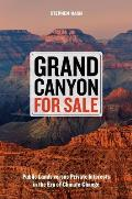 Grand Canyon for Sale Public Lands Versus Private Interests in the Era of Climate Change