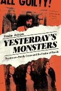 Yesterdays Monsters The Manson Family Cases & the Illusion of Parole