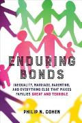 Enduring Bonds: Inequality, Marriage, Parenting, and Everything Else That Makes Families Great and Terrible