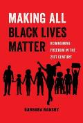 Making All Black Lives Matter Reimagining Freedom in the Twenty First Century