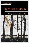 Beyond Reason: Wagner Contra Nietzsche