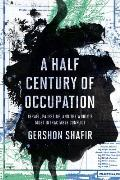 Half Century of Occupation Israel Palestine & the Worlds Most Intractable Conflict