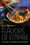 Flavors of Empire, Volume 45: Food and the Making of Thai America