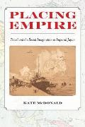 Placing Empire: Travel and the Social Imagination in Imperial Japan