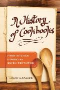 History of Cookbooks From Kitchen to Page over Seven Centuries